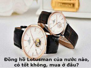 Đồng hồ Lotusman của nước nào, có tốt không, mua ở đâu? 1