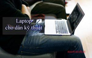 Nên mua laptop nào dành cho dân kỹ thuật là bền nhất ? 1