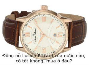 Đồng hồ Lucien Piccard của nước nào, có tốt không, mua ở đâu? 1