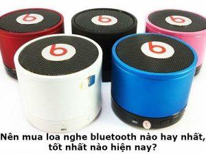 Nên mua loa nghe bluetooth nào hay nhất, tốt nhất nào hiện nay? 1